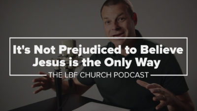 Is it Prejudice to Believe Jesus is the Only Way?