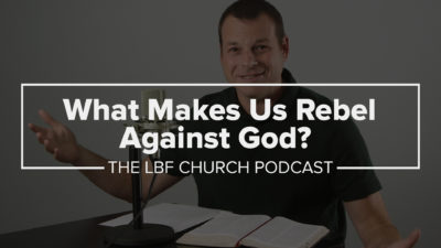 What Makes Us Rebel Against God?